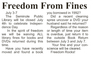All overdue books returned to the book drop between July 3- July 7th will have fines waived.  Please return your books.